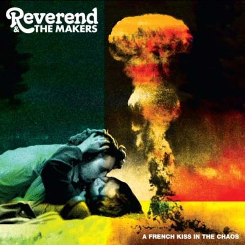Reverend & The Makers / French Kiss In The Chaos