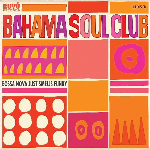 Bahama Soul Club / Bossa Nova Just Smells Funky
