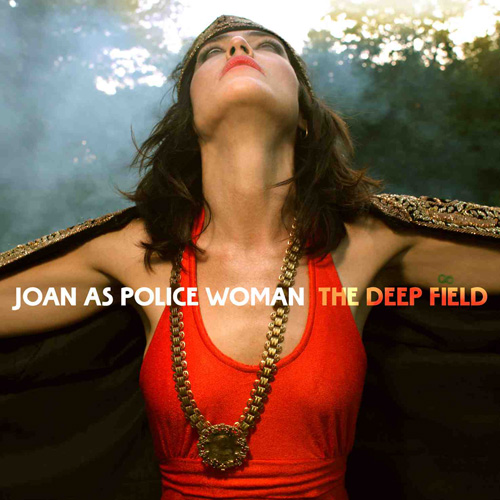 Joan As Police Woman / The Deep Field