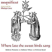 "Magnificats ""Parsons, White & Byrd: Where Late the Sweet Birds Sang"""