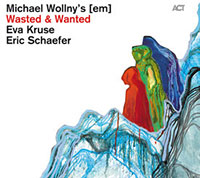 Michael Wollny Trio – Wasted and Wanted