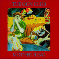 The Gun Club / Mother Juno