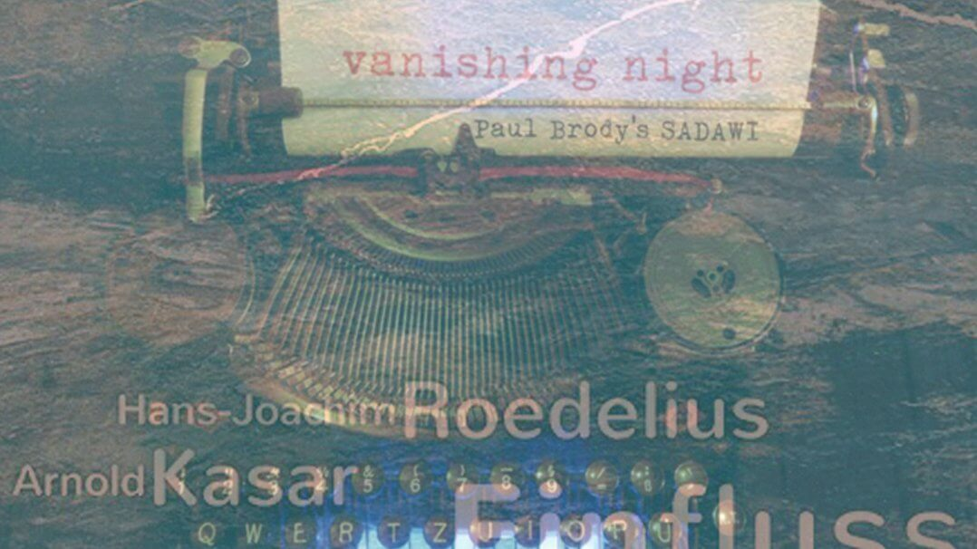 Paul Brody's Sadawi - Vanishing Night | Hans-Joachim Roedelius & Arnold Kasar - Einfluss