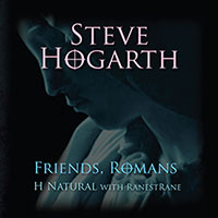 Steve Hogarth & RanestRane: Friends, Romans