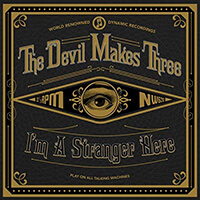 The Devil Makes Three – I`m A Stranger Here
