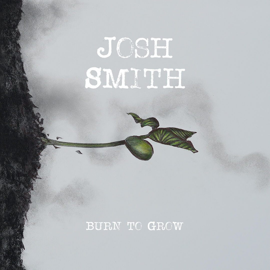 Josh Smith – Burn To Grow