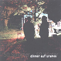 Dinner Auf Uranos - 50 Sommer, 50 Winter