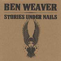Stories Under Nails - Ben Weaver