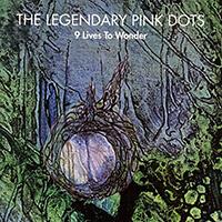 Legendary Pink Dots - 9 Lives To Wonder