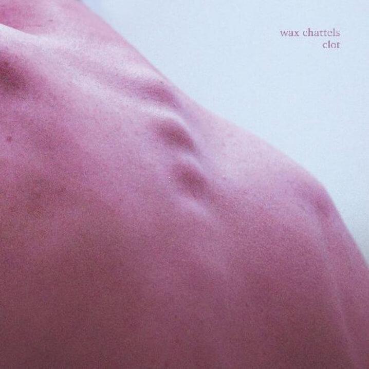 Wax Chattels - Clot